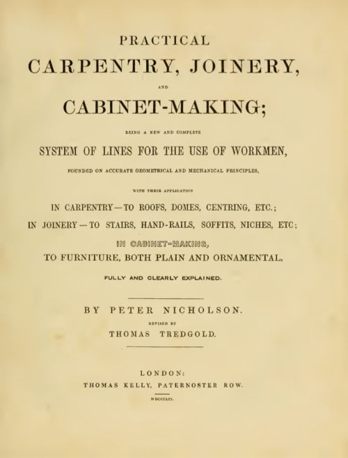'Practical Carpentry, Joinery And Cabinet Making; Being A New and Complete System Of Lines For The Use Of Workmen' by T Tredgold (1853)