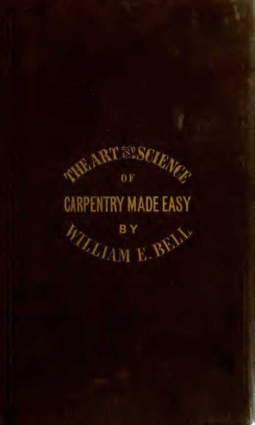 Carpentry Made Easy W E Bell 1857