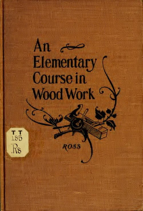 Elementary Course In Woodwork G A Ross 1901
