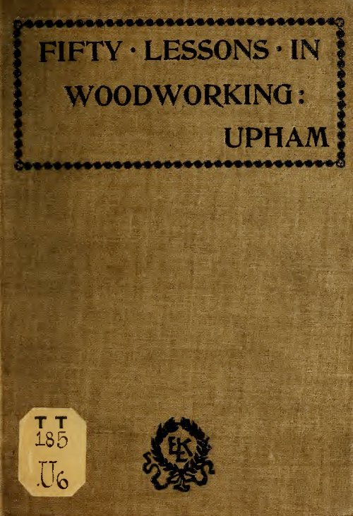 Fifty Lessons In Wood Working A A Upham 1892