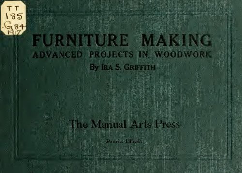 Furniture Making Advanced Projects In Woodwork I S Griffith 1917