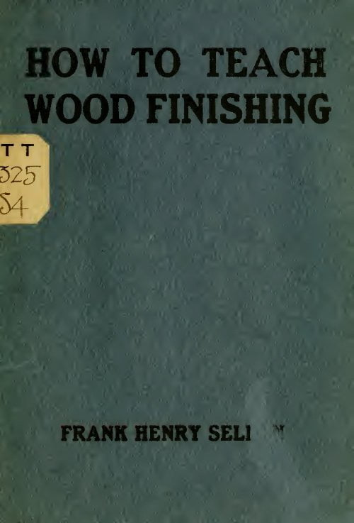How To Teach Wood Finishing F Selden 1914