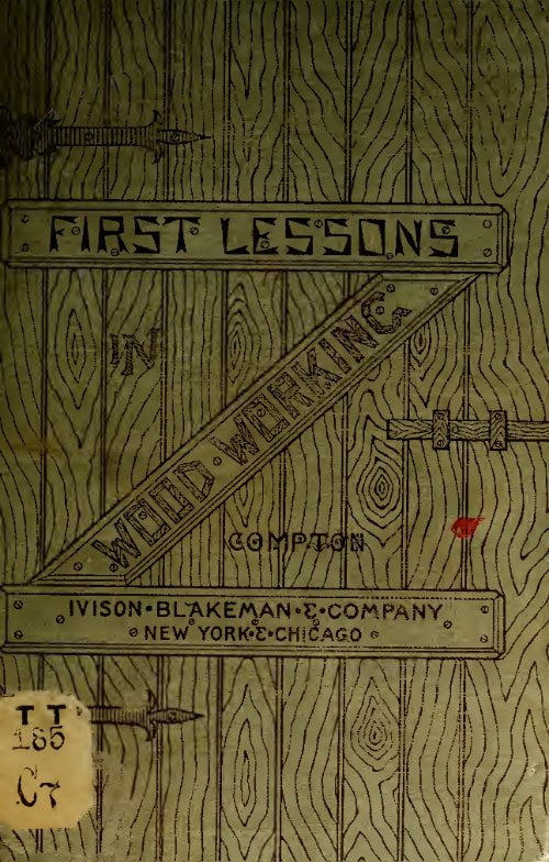 Manual Training First Lessons In Wood Working A G Compton 1888