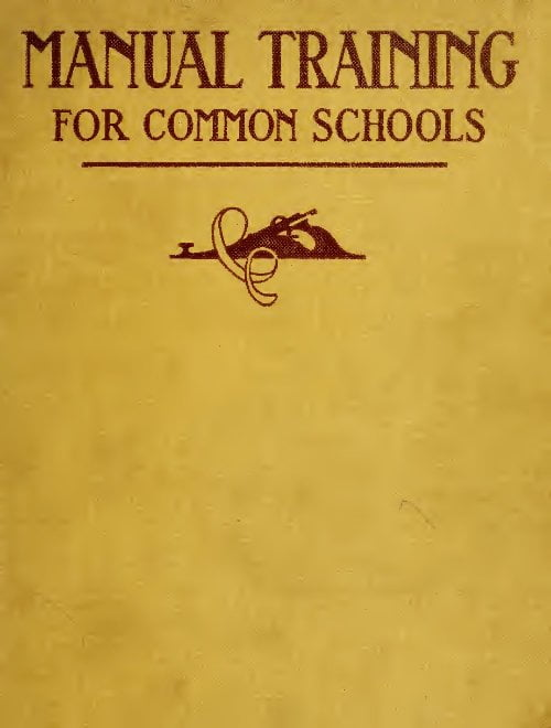 Manual Training For Common Schools An Organized Course In Wood Working E G Allen 1910