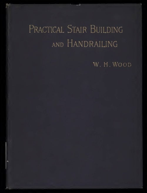 Practical Stair Building And Handrailing By The Square Section And Falling Line System W H Wood 1894