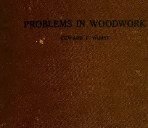 Problems In Woodwork In Combination With Other Materials For Elementary Manual Training E F Worst 1917
