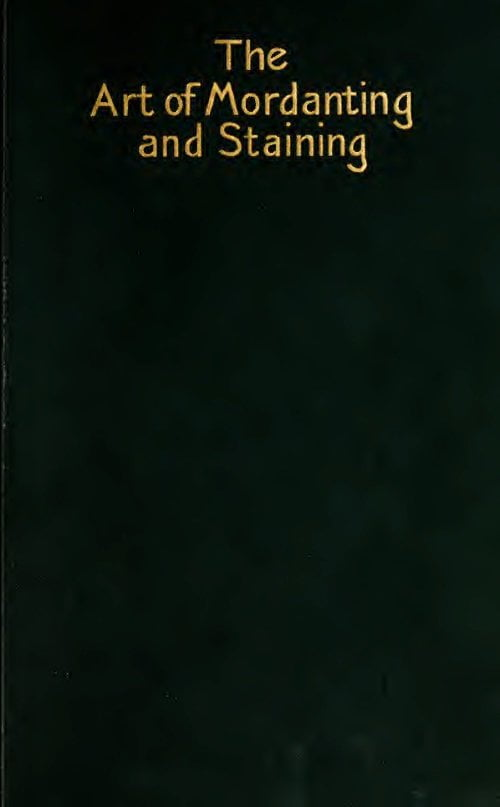 The Art Of Mordanting And Staining And The Complete Treatment Of Wood Surfaces W Zimmermann 1911