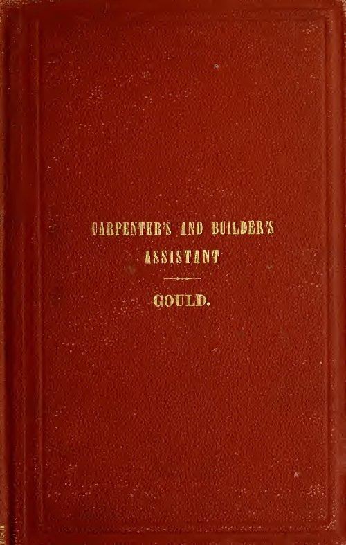 The Carpenters Builders Assistant Wood Workers Guide L D Gould 1897