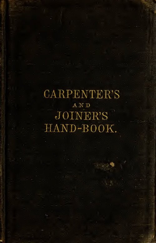 The Carpenters Joiners Hand Book H W Holly 1888