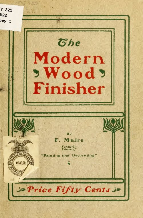 The Modern Wood Finisher A Practical Treatise On Wood Finishing In All Its Branches F Maire 1901