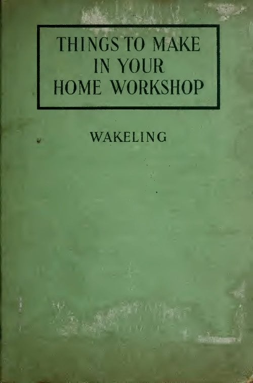 Things To Make In Your Home Workshop A Wakeling 1930