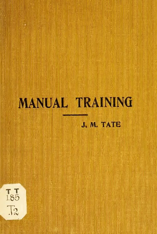 Training In Wood Work Consisting Of Three Parts Carpentry Wood Turning And Pattern Work J M Tate 1902