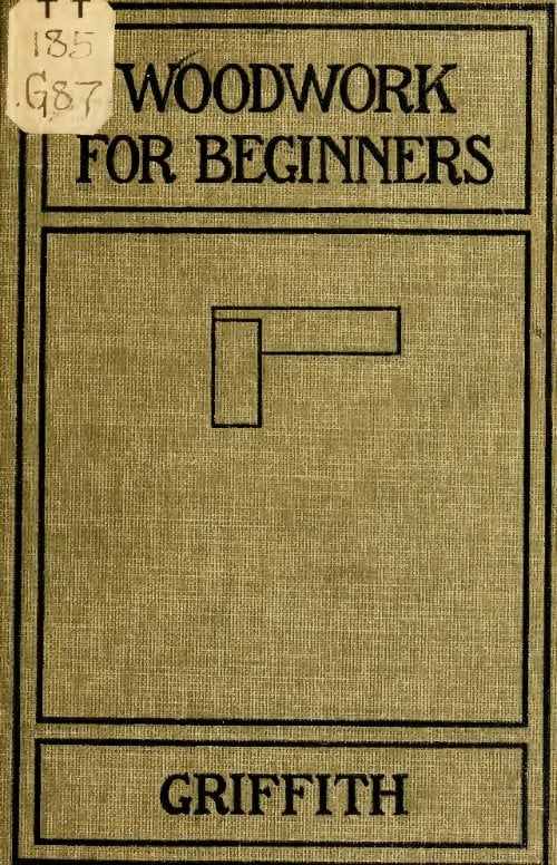Woodwork For Beginners I S Griffith 1916