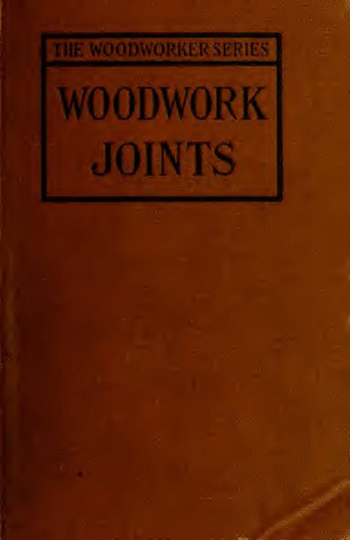 Woodwork Joints How They Are Set Out How Made And Where Used With 430 Illustrations W Fairham 1921