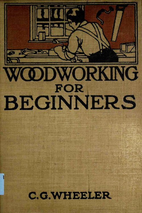 Woodworking For Beginners A Manual For Amateurs C Wheeler 1907